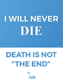 I will Never DIE, Death is not the end