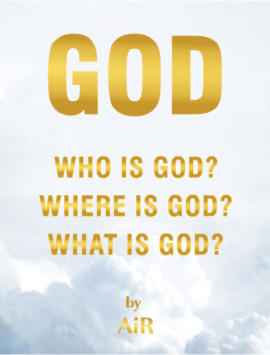 Who is God? Where is God? What is God?